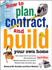 How to Plan, Contract and Build Your Own Home ebook by Richard Scutella