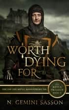 Worth Dying For - The Bruce Trilogy, #2 ebook by N. Gemini Sasson