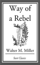 Way of a Rebel ebook by Walter M. Miller