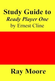Study Guide to Ready Player One by Ernest Cline ebook by Ray Moore