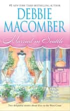 Married in Seattle: First Comes Marriage\Wanted: Perfect Partner ebook by Debbie Macomber