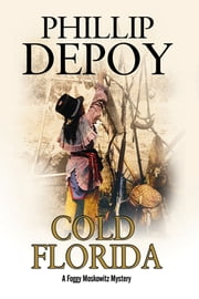 Cold Florida - A hard-boiled mystery set in Florida ebook by Phillip DePoy