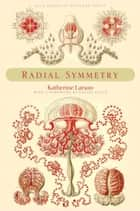 Radial Symmetry ebook by Katherine Larson, Louise Gluck