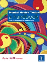 Mental Health Today: A handbook ebook by Catherine Jackson,Kathryn Hill