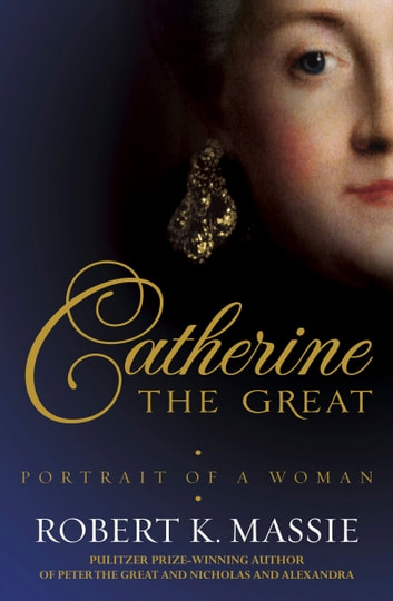 Catherine the Great - Portrait of a Woman 電子書 by Robert K. Massie