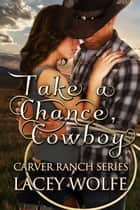 Take A Chance, Cowboy ebook by Lacey Wolfe