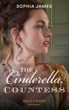The Cinderella Countess (Mills & Boon Historical) (Gentlemen of Honour, Book 3) 電子書籍 by Sophia James