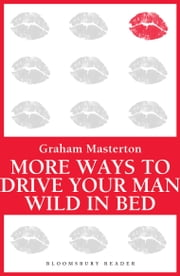 More Ways to Drive Your Man Wild in Bed ebook by Graham Masterton