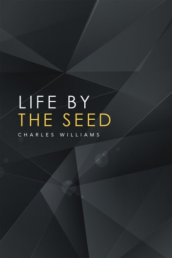 Life by the Seed ebook by Charles Williams