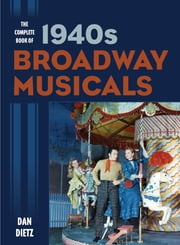 The Complete Book of 1940s Broadway Musicals ebook by Dan Dietz