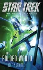 Star Trek: The Original Series: The Folded World ebook by Jeff Mariotte