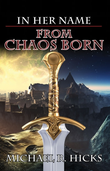 From Chaos Born (In Her Name, Book 7) ebook by Michael R. Hicks