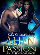 Alien Passion - Paranormal Romance, #3 ebook by K.C. Cromwell