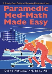 Paramedic Med-Math Made Easy ebook by Diane Pettway RN, BSN, MS