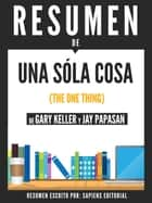 Una Sola Cosa (The One Thing) - Resumen Del Libro De Gary Kelley Y Jay Papasan ebook by Sapiens Editorial