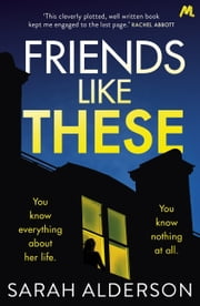 Friends Like These - A gripping psychological thriller with a shocking twist ebook by Sarah Alderson