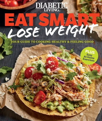 Diabetic Living Eat Smart, Lose Weight - Your Guide to Eat Right and Move More ebook by Diabetic Living Editors