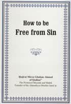 How to be Free from Sin ebook by Mirza Ghulam Ahmad