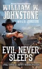Evil Never Sleeps ebook by William W. Johnstone, J.A. Johnstone