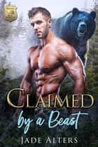 Claimed by a Beast - A Bear Shifter Paranormal Romance ebook by Jade Alters