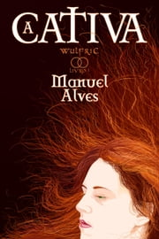 A Cativa ebook by Manuel Alves