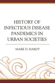 History of Infectious Disease Pandemics in Urban Societies ebook by Mark D. Hardt