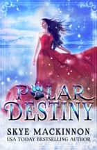 Polar Destiny eBook by Skye MacKinnon