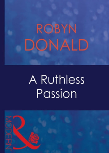 A Ruthless Passion (Mills & Boon Modern) ebook by Robyn Donald