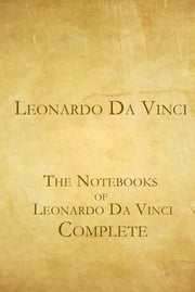 The Complete Notebooks of Leonardo Da Vinci ebook by Leonardo da Vinci