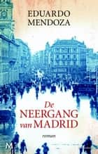 De neergang van Madrid ebook by Eduardo Mendoza