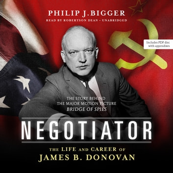 Negotiator - The Life and Career of James B. Donovan audiobook by Philip J. Bigger