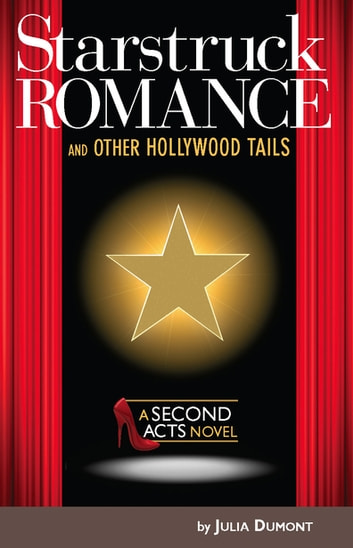Starstruck Romance and Other Hollywood Tails - A Second Acts Novel ebook by Julia Dumont