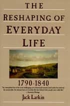 The Reshaping of Everyday Life ebook by Jack Larkin