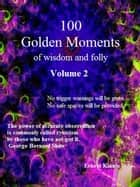 100 Golden Moments of Wisdom and Folly Volume 2 ebook by Ernest Kinnie