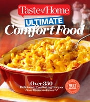 Taste of Home Ultimate Comfort Food - Over 350 Delicious and Comforting Recipes from Dinners and Desserts ebook by Taste Of Home