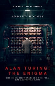 "Alan Turing: The Enigma - The Book That Inspired the Film ""The Imitation Game"" ebook by Andrew Hodges, Douglas Hofstadter"