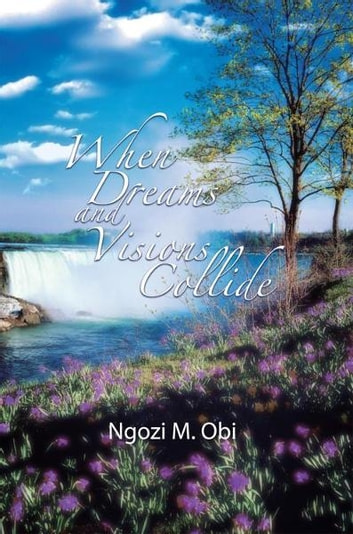 When dreams and visions collide ebook by Ngozi M. Obi