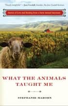 What the Animals Taught Me ebook by Stephanie Marohn