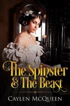 The Spinster & The Beast ebook by Caylen McQueen