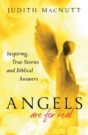 Angels Are for Real - Inspiring, True Stories and Biblical Answers ebook by Judith MacNutt