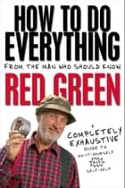 How To Do Everything ebook by Red Green