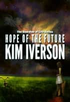 Hope of the Future - The Guardian of Life, #1 ebook by Kim Iverson