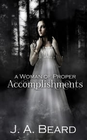 A Woman of Proper Accomplishments ebook by J.A. Beard