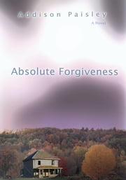 Absolute Forgiveness ebook by Addison Paisley