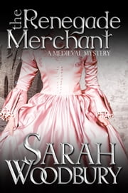 The Renegade Merchant (A Gareth & Gwen Medieval Mystery) ebook by Sarah Woodbury