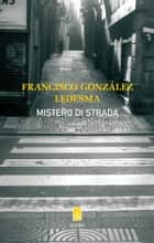 Mistero di strada ebook by Francisco  Gonzalez Ledesma, Paola Tomasinelli