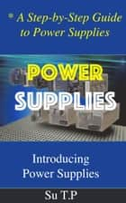 Power Supplies - A Step-by-Step Guide to Power Supplies ebook by Su TP