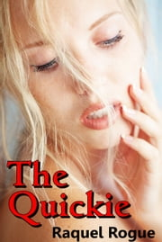 The Quickie ebook by Raquel Rogue