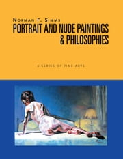 Norman F. Simms Portrait, Nude Paintings, & Philosophies ebook by Norman F. Simms