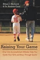 Raising Your Game ebook by Ethan J. Skolnick; Dr. Andrea Corn